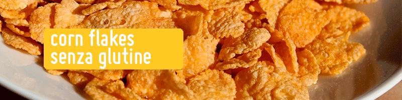 Corn Flakes e Cereali Senza Glutine
